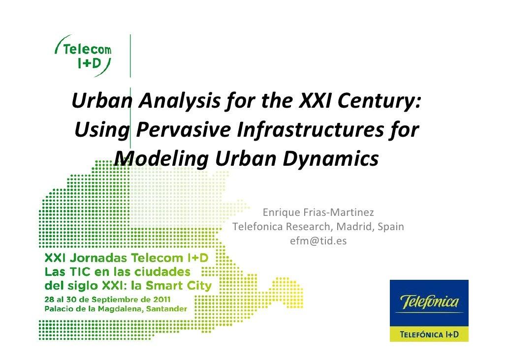 UrbanAnalysisfortheXXICentury:UsingPervasiveInfrastructuresfor    ModelingUrbanDynamics                      E...