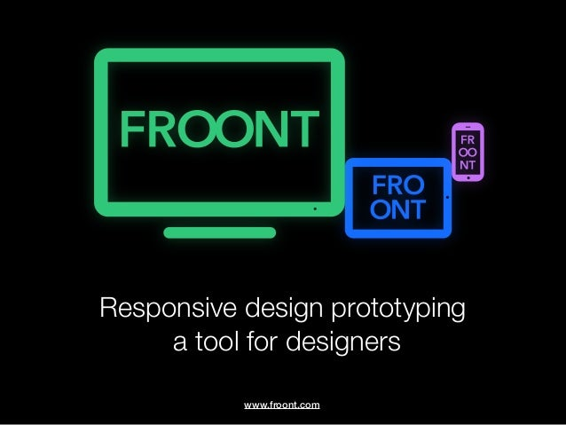 Responsive design prototyping     a tool for designers           www.froont.com