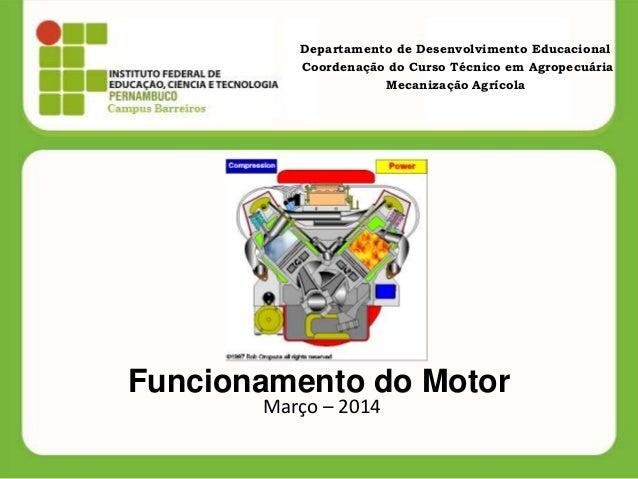 e070ec78263 Funcionamento do Motor Março – 2014 Departamento de Desenvolvimento  Educacional Coordenação do Curso Técnico em Agropecuár ...