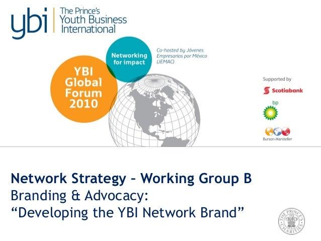 "Network Strategy – Working Group B Branding & Advocacy: ""Developing the YBI Network Brand"""