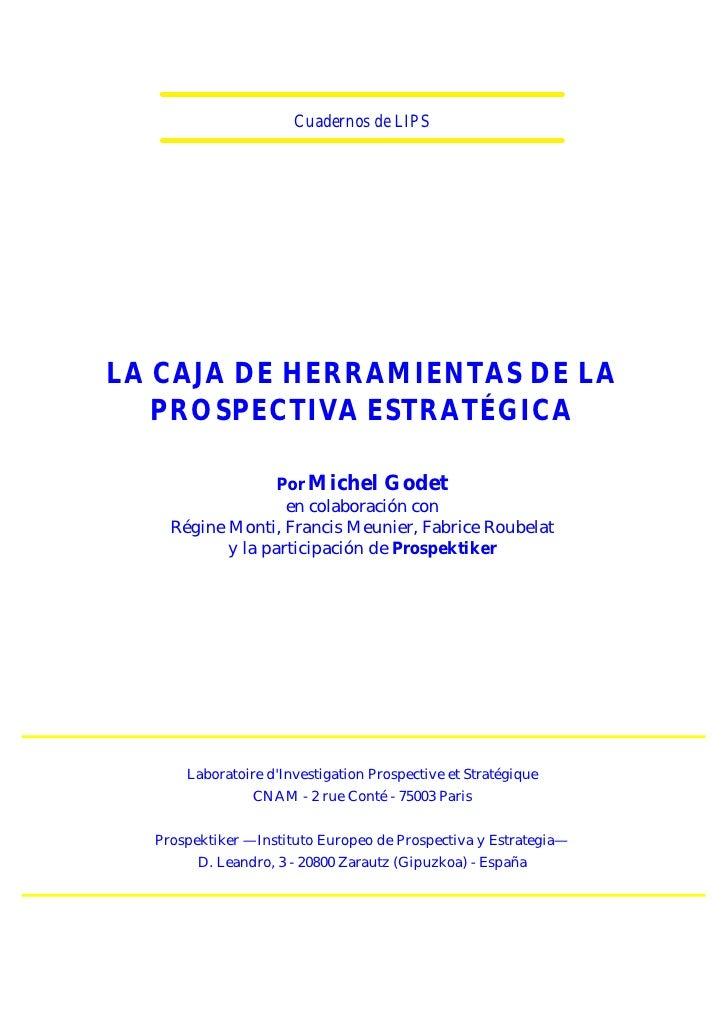 Cuadernos de LIPSLA CAJA DE HERRAMIENTAS DE LA   PROSPECTIVA ESTRATÉGICA                  Por Michel Godet                ...