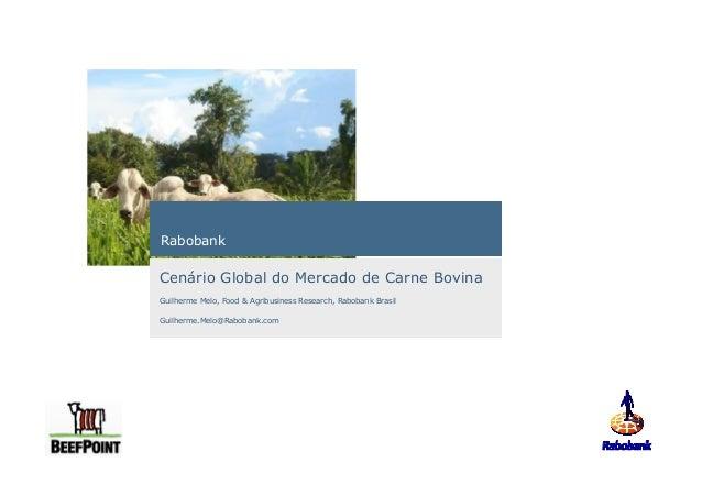 RabobankCenário Global do Mercado de Carne BovinaGuilherme Melo, Food & Agribusiness Research, Rabobank BrasilGuilherme.Me...