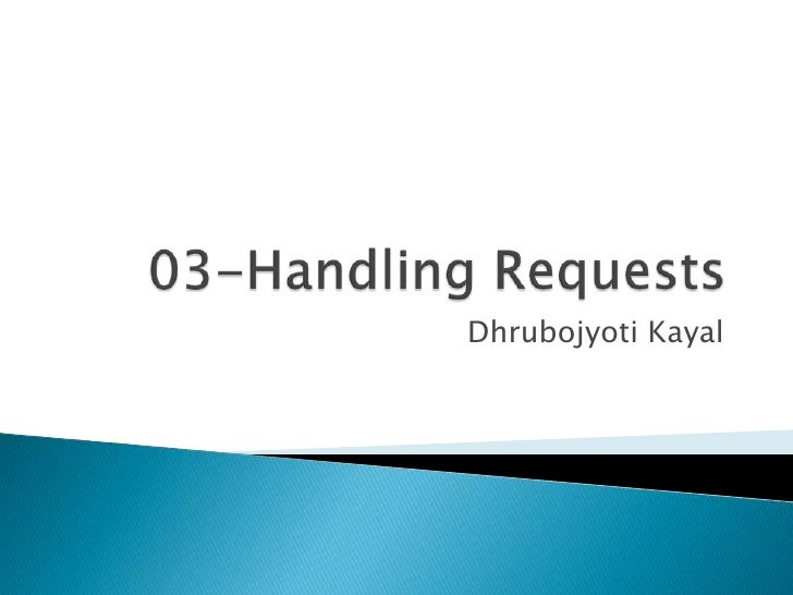 03-Handling Requests<br />DhrubojyotiKayal<br />