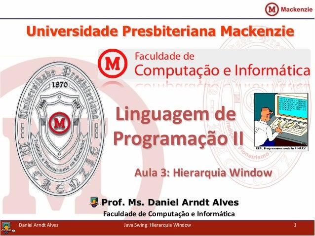 Universidade Presbiteriana Mackenzie   Aula  3:  Hierarquia  Window   Prof. Ms. Daniel Arndt Alves Faculdade  ...