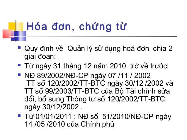 Hóa đơn, chứng từ  Quy định về Quản lý sử dụng hoá đơn chia 2 giai đoạn:  Từ ngày 31 tháng 12 năm 2010 trở về trước:  N...