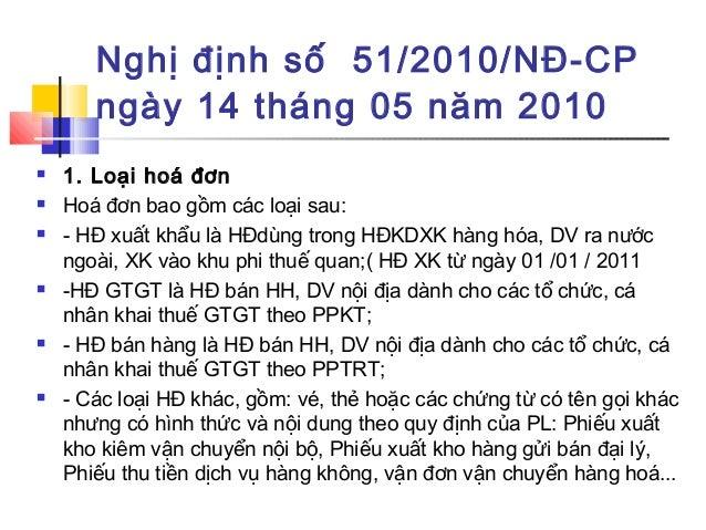 Nghị định số 51/2010/NĐ-CP ngày 14 tháng 05 năm 2010  1. Loại hoá đơn  Hoá đơn bao gồm các loại sau:  - HĐ xuất khẩu là...