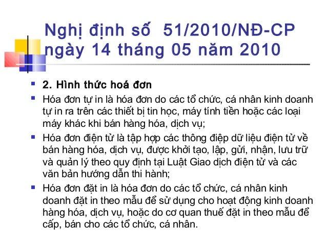 Nghị định số 51/2010/NĐ-CP ngày 14 tháng 05 năm 2010  2. Hình thức hoá đơn  Hóa đơn tự in là hóa đơn do các tổ chức, cá ...