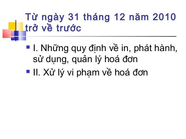Từ ngày 31 tháng 12 năm 2010 trở về trước  I. Những quy định về in, phát hành, sử dụng, quản lý hoá đơn  II. Xử lý vi ph...