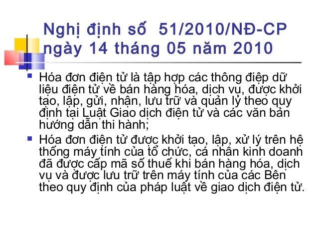 Nghị định số 51/2010/NĐ-CP ngày 14 tháng 05 năm 2010  Hóa đơn điện tử là tập hợp các thông điệp dữ liệu điện tử về bán hà...