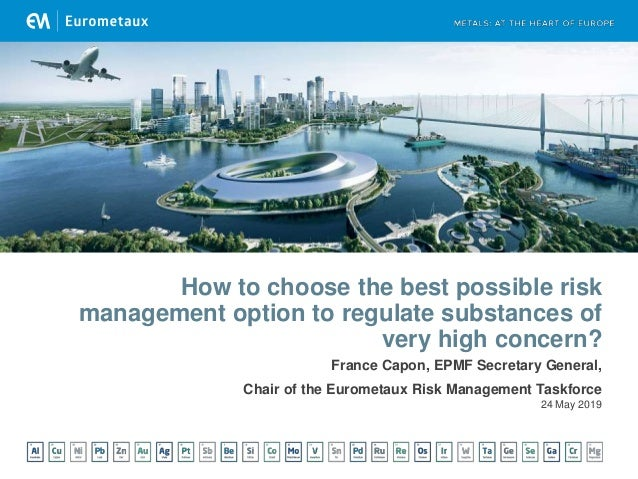 24 May 2019 How to choose the best possible risk management option to regulate substances of very high concern? France Cap...