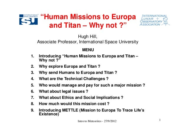 """Human Missions to Europa        and Titan – Why not ?""                         Hugh Hill,     Associate Professor, Intern..."