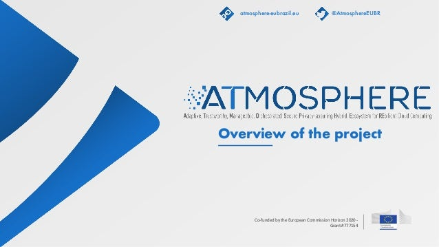 Co-funded by the European Commission Horizon 2020 - Grant #777154 Overview of the project atmosphere-eubrazil.eu @Atmosphe...