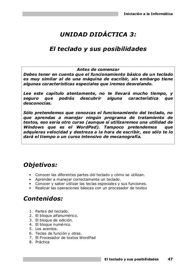 Iniciación a la Informática El teclado y sus posibilidades 47 UNIDAD DIDÁCTICA 3: El teclado y sus posibilidades Antes de ...