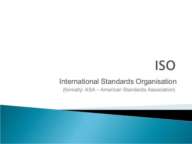 International Standards Organisation (formally: ASA – American Standards Association)