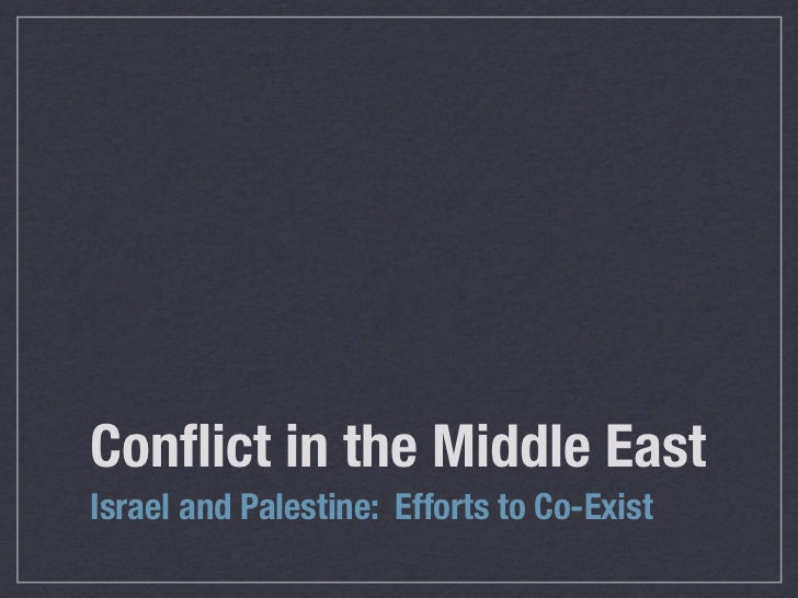 Conflict in the Middle EastIsrael and Palestine: Efforts to Co-Exist