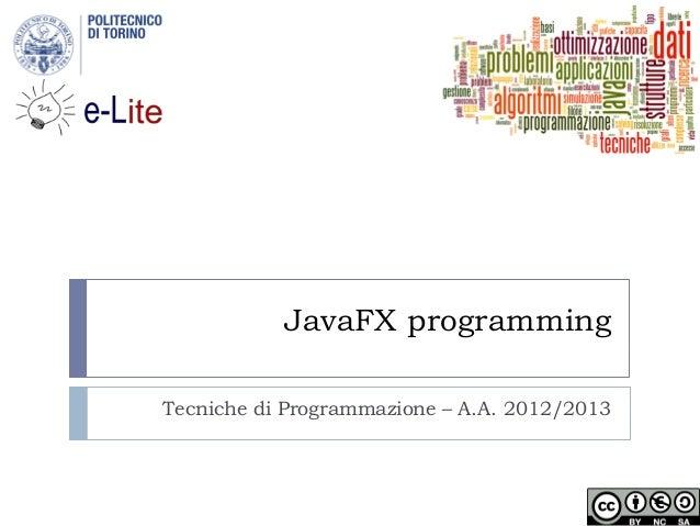 JavaFX programmingTecniche di Programmazione – A.A. 2012/2013