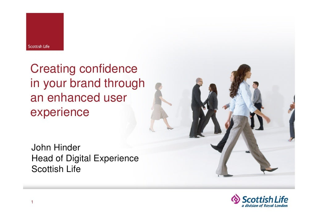 Creating confidencein your brand throughan enhanced userexperienceJohn HinderHead of Digital ExperienceScottish Life1
