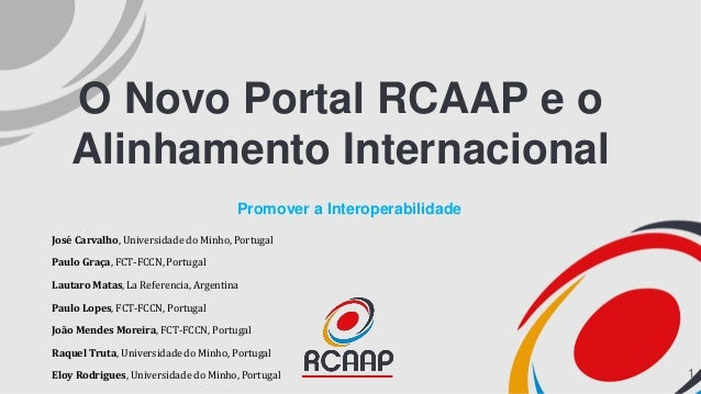 O Novo Portal RCAAP e o Alinhamento Internacional Promover a Interoperabilidade José Carvalho, Universidade do Minho, Port...