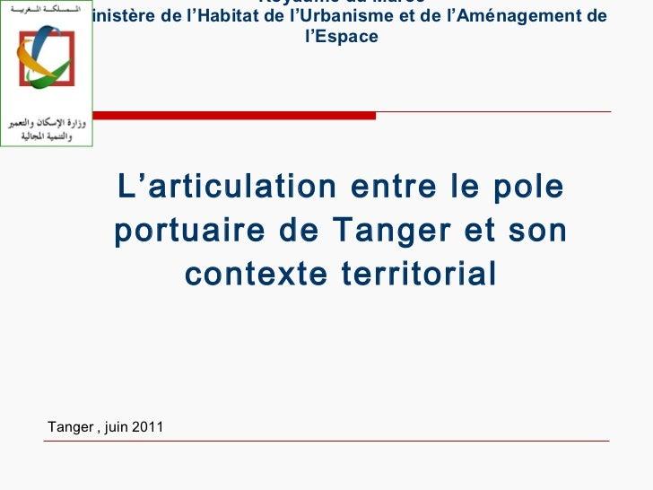 Royaume du Maroc Ministère de l'Habitat de l'Urbanisme et de l'Aménagement de l'Espace   L'articulation entre le pole port...