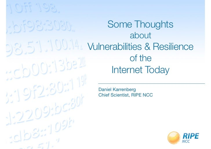Some Thoughts                aboutVulnerabilities & Resilience                of the        Internet Today  Daniel Karrenb...