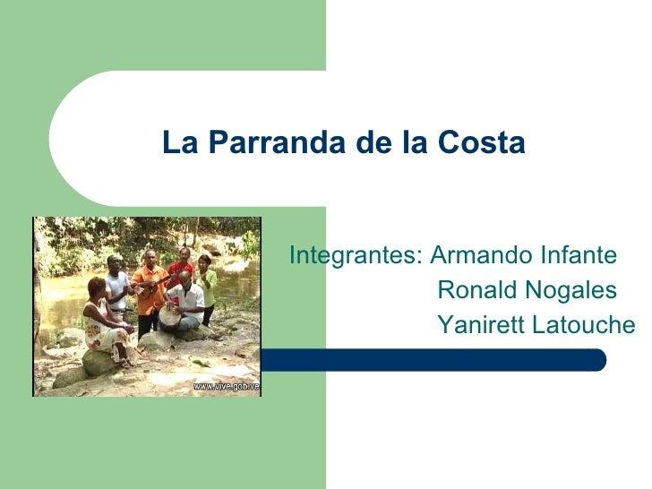 La Parranda de la Costa Integrantes: Armando Infante Ronald Nogales Yanirett Latouche