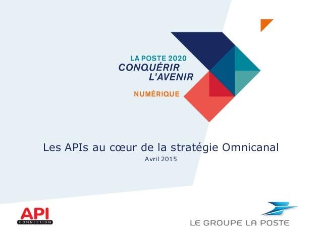Les APIs au cœur de la stratégie Omnicanal Avril 2015