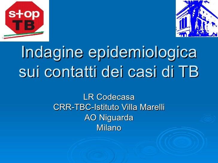 Indagine epidemiologica sui contatti dei casi di TB LR Codecasa CRR-TBC-Istituto Villa Marelli AO Niguarda Milano