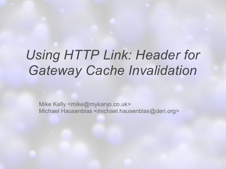 Using HTTP Link: Header for Gateway Cache Invalidation    Mike Kelly <mike@mykanjo.co.uk>   Michael Hausenblas <michael.ha...
