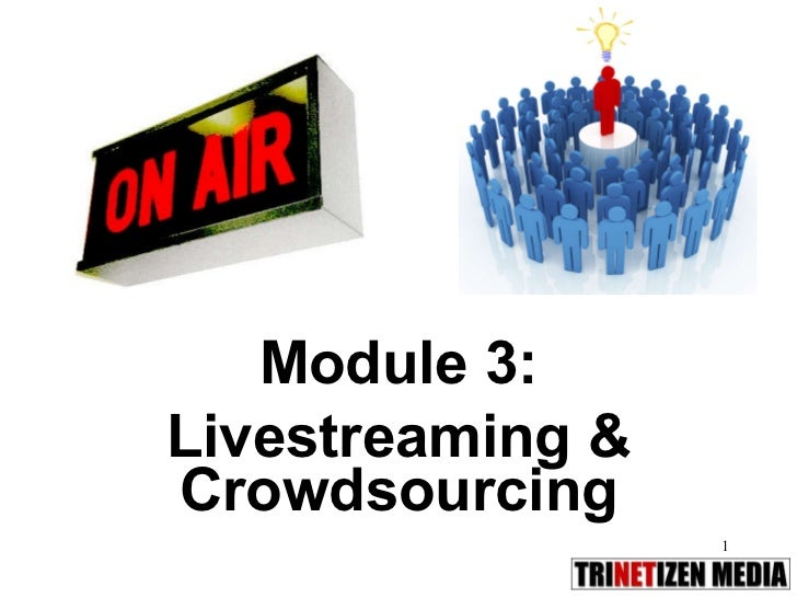 Module 3: Livestreaming & Crowdsourcing
