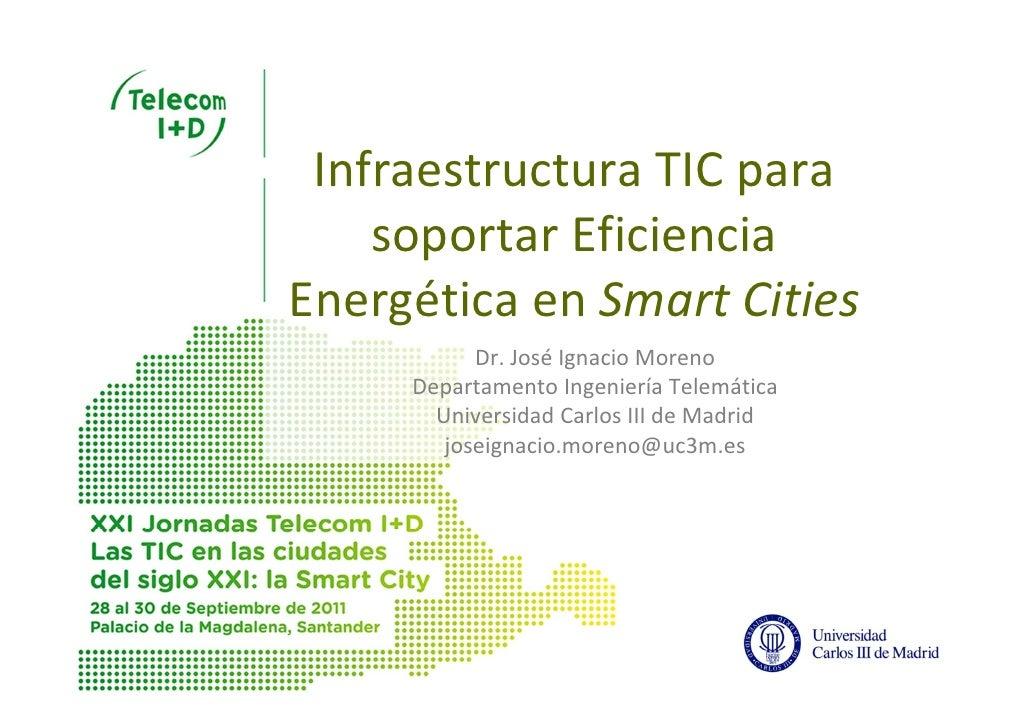 InfraestructuraTICpara    soportarEficienciaEnergéticaenSmartCities           Dr.JoséIgnacioMoreno     Departam...