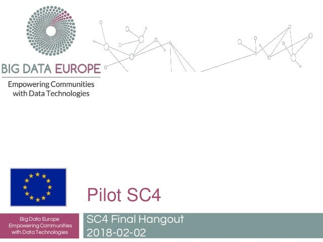 Pilot SC4 SC4 Final Hangout 2018-02-02 Big Data Europe Empowering Communities with Data Technologies