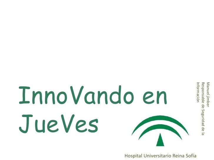 Manuel jimberResponsable de Seguridad de laInformación                                 Hospital Universitario Reina SofíaI...
