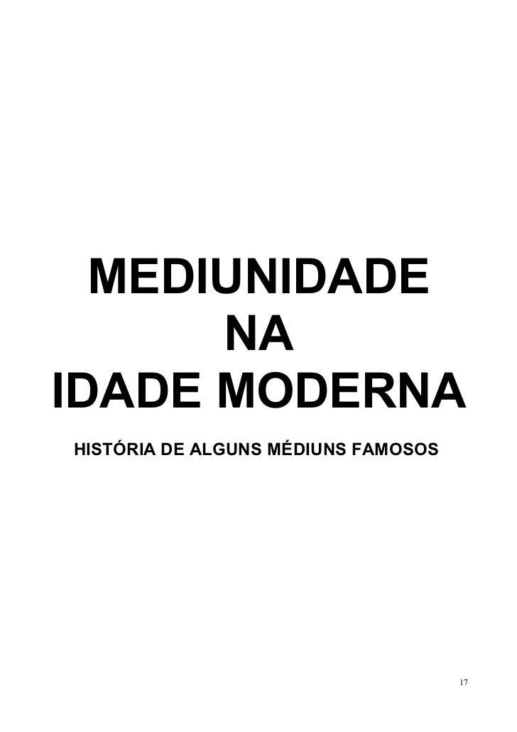 MEDIUNIDADE      NAIDADE MODERNAHISTÓRIA DE ALGUNS MÉDIUNS FAMOSOS                                     17