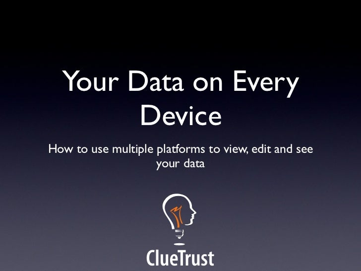 Your Data on Every        DeviceHow to use multiple platforms to view, edit and see                    your data