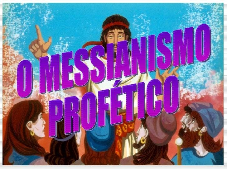 O MESSIANISMO PROFÉTICO