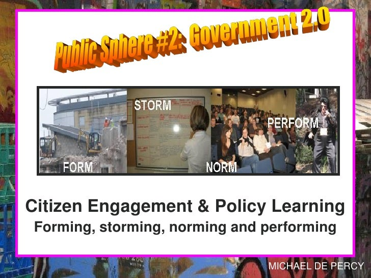 Citizen Engagement & Policy Learning Forming, storming, norming and performing                                 MICHAEL DE ...