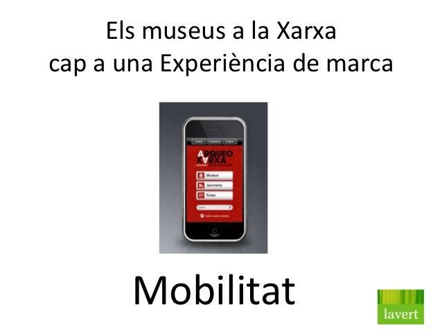 Els museus a la Xarxacap a una Experiència de marca       Mobilitat
