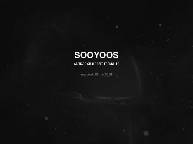 www.sooyoos.commercredi 18 mai 2016 mercredi 18 mai 2016 SOOYOOS