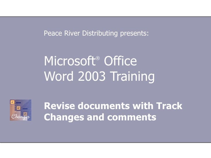 Microsoft ®  Office  Word 2003 Training Revise documents with Track Changes and comments Peace River Distributing presents: