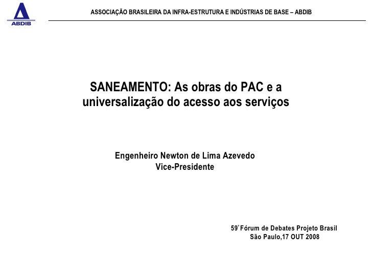 ASSOCIAÇÃO BRASILEIRA DA INFRA-ESTRUTURA E INDÚSTRIAS DE BASE – ABDIB SANEAMENTO: As obras do PAC e a universalização do a...