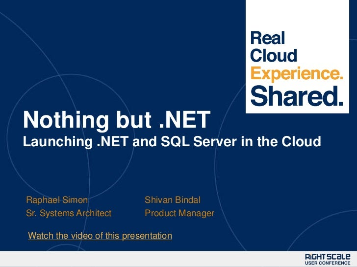 1Nothing but .NETLaunching .NET and SQL Server in the CloudRaphael Simon                Shivan BindalSr. Systems Architect...