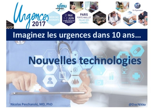 Imaginezlesurgencesdans10ans… Nouvellestechnologies NicolasPeschanski,MD,PhD @DocNikko