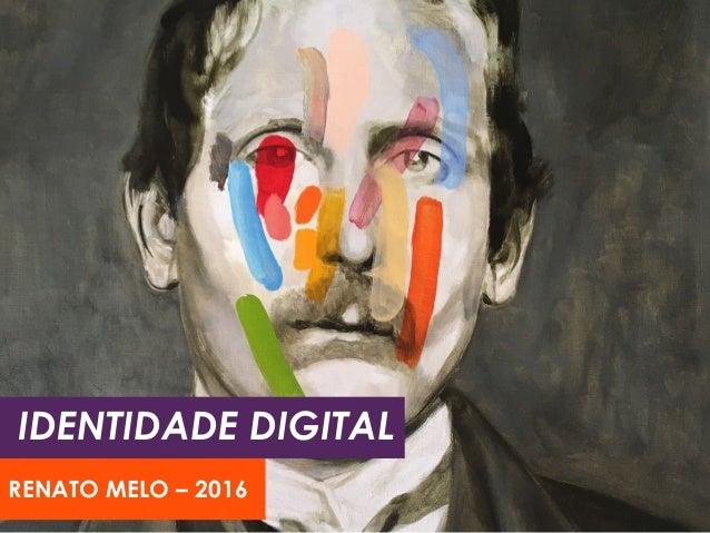 IDENTIDADE DIGITAL RENATO MELO – 2016