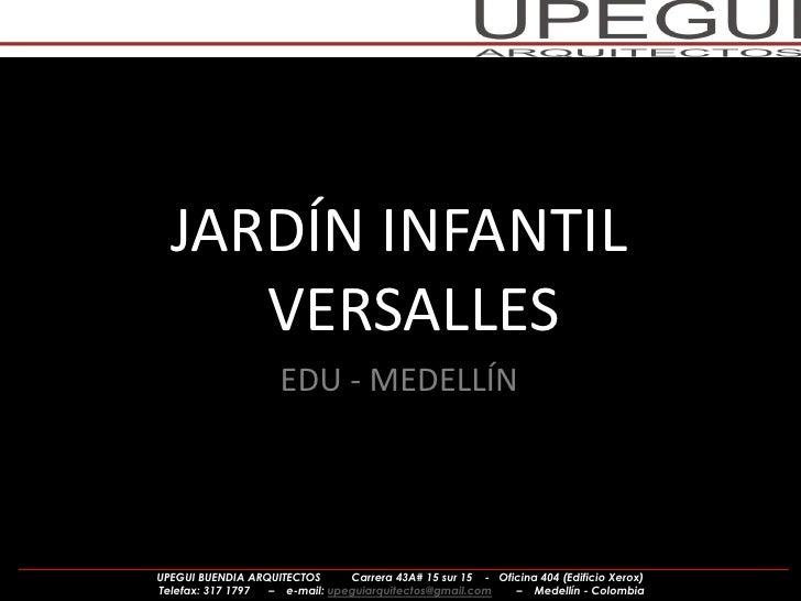 JARDÍN INFANTIL     VERSALLES                     EDU - MEDELLÍNUPEGUI BUENDIA ARQUITECTOS     Carrera 43A# 15 sur 15 - Of...