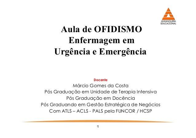 Aula de OFIDISMOEnfermagem emUrgência e Emergência1DocenteMárcio Gomes da CostaPós Graduação em Unidade de Terapia Intensi...