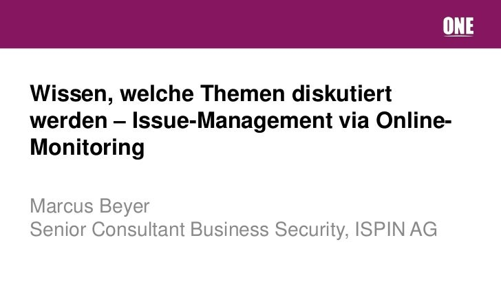 Wissen, welche Themen diskutiertwerden – Issue-Management via Online-MonitoringMarcus BeyerSenior Consultant Business Secu...