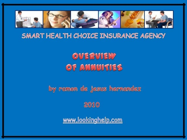 OVERVIEW OF ANNUITIES Annuities offer primarily a source of income, either now or at some future date established, such as...