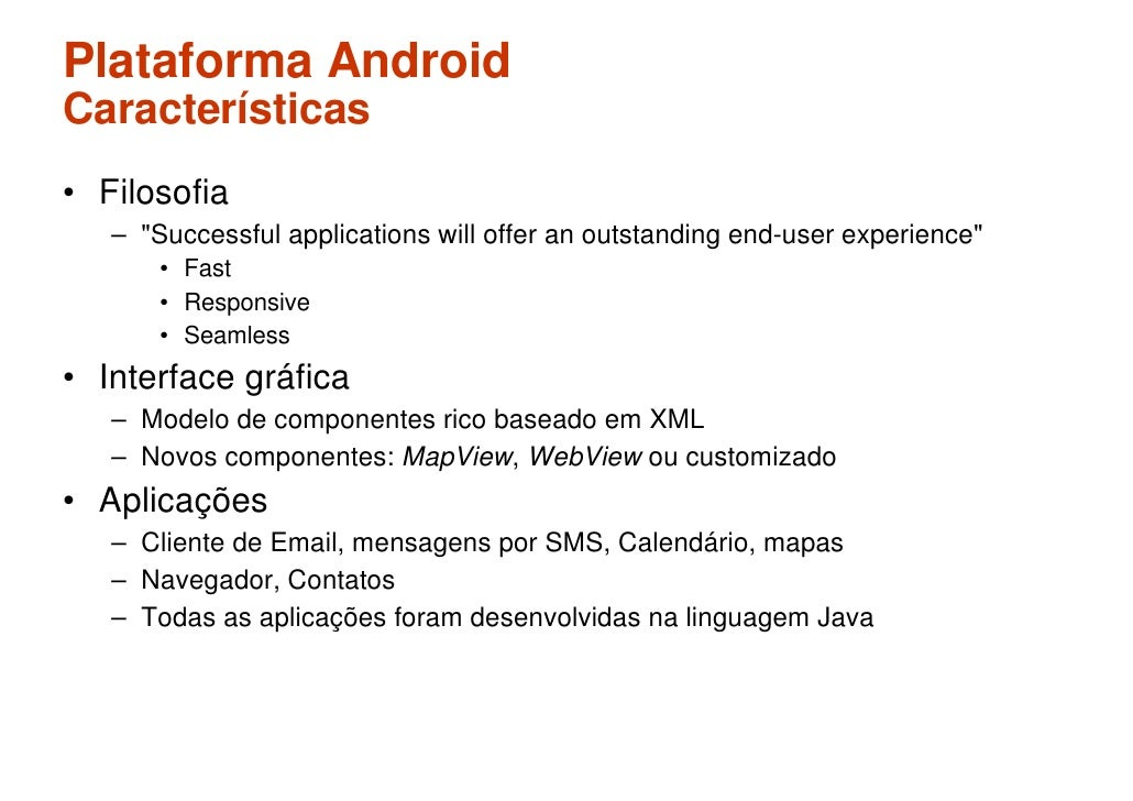 Plataforma Android Características • Filosofia    – quot;Successful applications will offer an outstanding end-user experi...