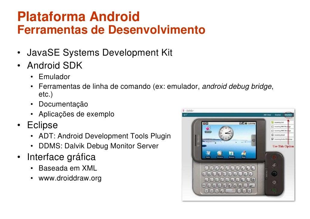 Plataforma Android Ferramentas de Desenvolvimento • JavaSE Systems Development Kit • Android SDK    • Emulador    • Ferram...