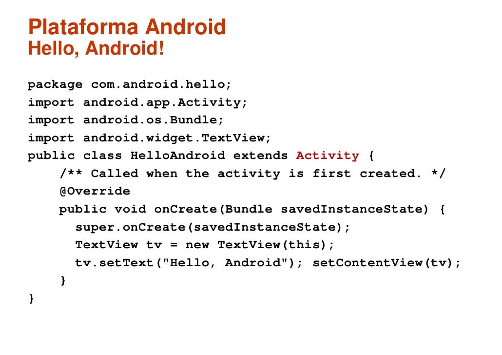 Plataforma Android Hello, Android! package com.android.hello; import android.app.Activity; import android.os.Bundle; impor...